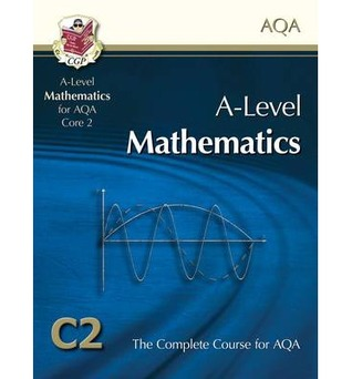 Mathematics: A-Level: C2: The Complete Course For AQA