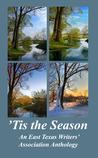 'Tis the Season: An East Texas Writers' Association Anthology