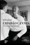 Cidadão Cannes: o homem por trás do festival