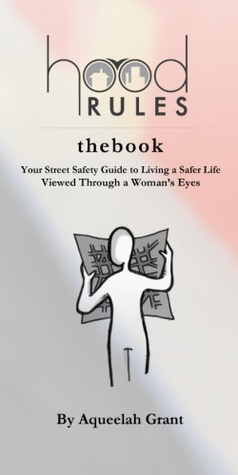 HoodRules thebook: Your Street Safety Guide to Living a Safer Life, Viewed through a Woman's Eyes