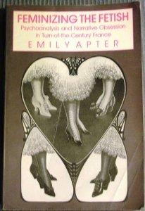 Feminizing the Fetish by Emily S. Apter