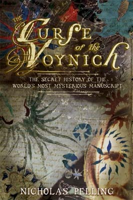 The Curse Of The Voynich: The Secret History Of The World's Most Mysterious Manuscript