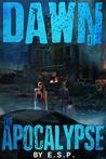 Dawn of the Apocalypse by E.S.P.