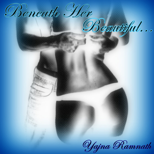 Beneath Her Beautiful by Yajna Ramnath