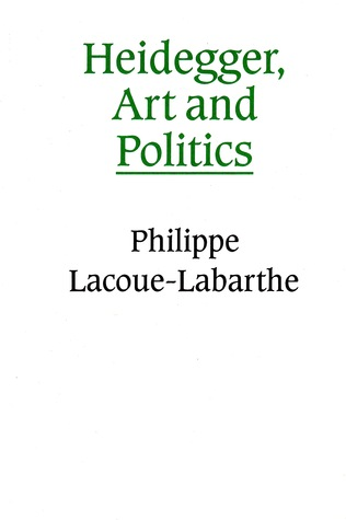 Heidegger, Art and Politics: The Fiction of the Political