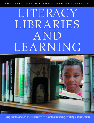Literacy, Libraries, and Learning: Using Books and Online Resources to Promote Reading, Writing, and Research