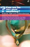 Can We Be Sure about Anything?: Science, Faith and Postmodernism. Edited by Denis Alexander