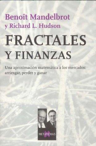 Ebook Fractales y finanzas. Una aproximación matemática a los mercados: arriesgar, perder y ganar by Benoît B. Mandelbrot DOC!