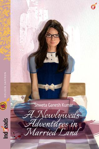 A Newlywed's Adventures in Married Land by Shweta Ganesh Kumar