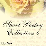 Short Poetry Collection 004 (Librivox Short Poetry, #4)