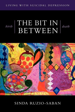 Birth - The Bit in Between - Death: The Allure. the Taboo. Living with Suicidal Depression.