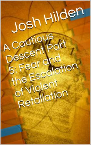A Cautious Descent Part 5: Fear and the Escalation of Violent Retaliation (A Cautious Descent Into Respectability, #5)