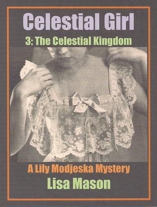 Celestial Girl, Book 3: The Celestial Kingdom (A Lily Modjeska Mystery) (Lily Modjeska, #3, 4)