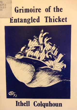 Grimoire Of The Entangled Thicket: [Poems]