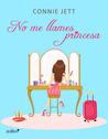 No me llames princesa by Connie Jett