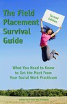 The Field Placement Survival Guide: What You Need to Know to Get the Most from Your Social Work Practicum