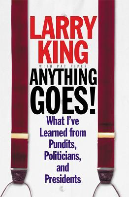 Anything Goes!: What I've Learned from Pundits, Politicians, and Presidents