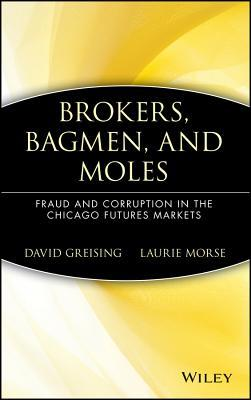 Brokers, Bagmen, and Moles: Fraud and Corruption in the Chicago Futures Markets