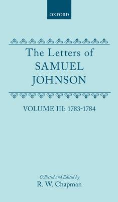 The Letters of Samuel Johnson with Mrs. Thrale's Genuine Letters to Him: Volume 3: 1783-1784 Letters 821.2-1174