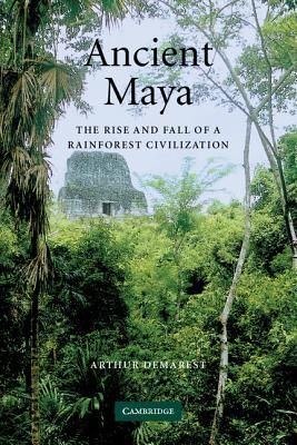 Ancient Maya: The Rise and Fall of a Rainforest Civilization