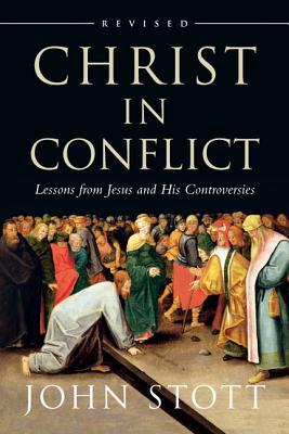 Christ in Conflict: Lessons from Jesus and His Controversies