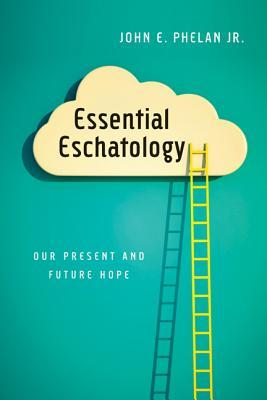 Essential Eschatology: Our Present and Future Hope (ePUB)