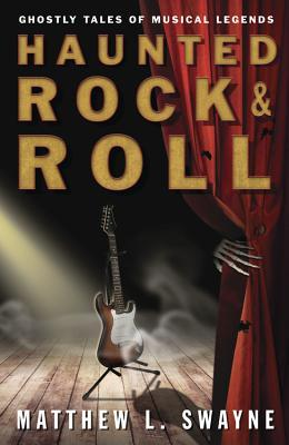 Haunted Rock & Roll: Ghostly Tales of Musical Legends