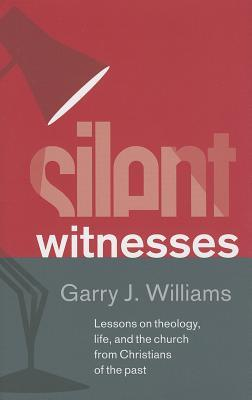 Silent Witnesses by Garry J. Williams
