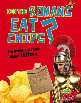 did-the-romans-eat-chips-and-other-questions-about-history