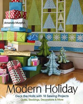 Modern Holiday: Deck the Halls with 18 Sewing Projects - Quilts ...