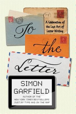 Celebration Letter | To The Letter A Celebration Of The Lost Art Of Letter Writing By