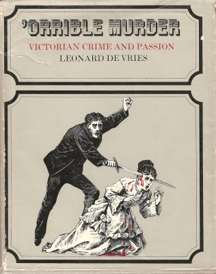 orrible-murder-an-anthology-of-victorian-crime-and-passion-compiled-from-the-illustrated-police-news