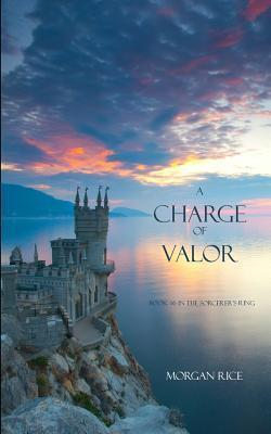 A Charge of Valor (The Sorcerer's Ring, #6)