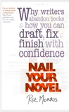 Nail Your Novel - Why Writers Abandon Books and How You Can D... by Roz Morris