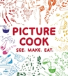Picture Cook: See. Make. Eat.