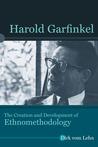 Harold Garfinkel: The Creation and Development of Ethnomethodology