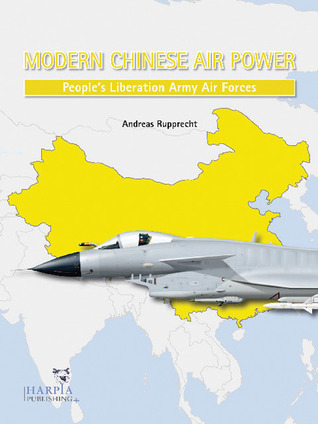 Modern Chinese Air Power: People's Liberation Army Air Forces por Andreas Rupprecht