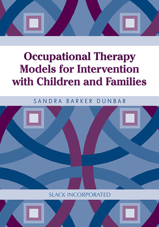 Occupational Therapy Models for Intervention with Children and Families by Sandra Dunbar