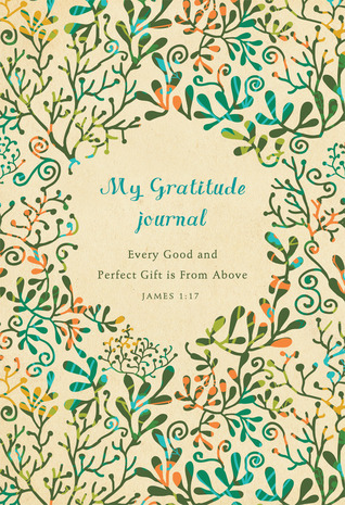 My Gratitude Journal: Five-Year Journal: Every Good and Perfect Gift is From Above Journal