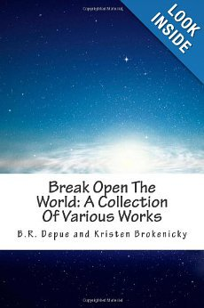 Break Open The World: A Collection of Various Works