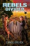 Rebels Divided by Lance Erlick