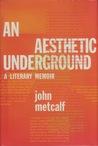 An Aesthetic Underground: A Literary Memoir