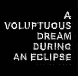 Voluptuous Dream During an Eclipse by Elaine Kahn