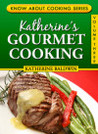 Katherine's Gourmet Cooking (Know About Cooking #3)