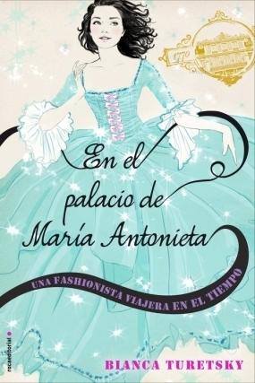 En el palacio de María Antonieta (Una fashionista viajera en el tiempo, #2)