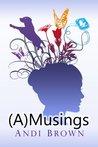 (A) Musings by Andi  Brown