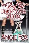 My Big Fat Demon Slayer Wedding by Angie Fox