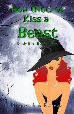 How [Not] to Kiss a Beast (Cindy Eller, #3)
