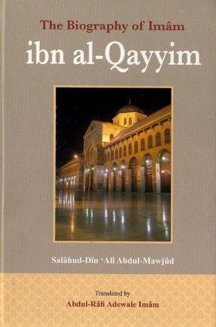 The Biography of Imâm Ibn Al-Qayyim