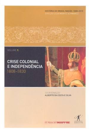 Crise Colonial e Independência by Alberto da Costa e Silva